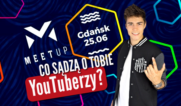 Co sądzą o Tobie YouTuberzy z MeetUp'u?