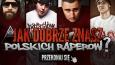 Jak dobrze znasz polskich raperów?
