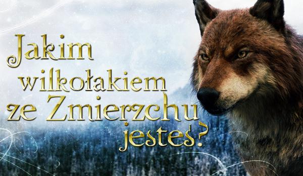 """Jakim wilkołakiem ze """"Zmierzchu"""" jesteś?"""