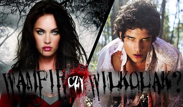 Jesteś wilkołakiem czy wampirem?
