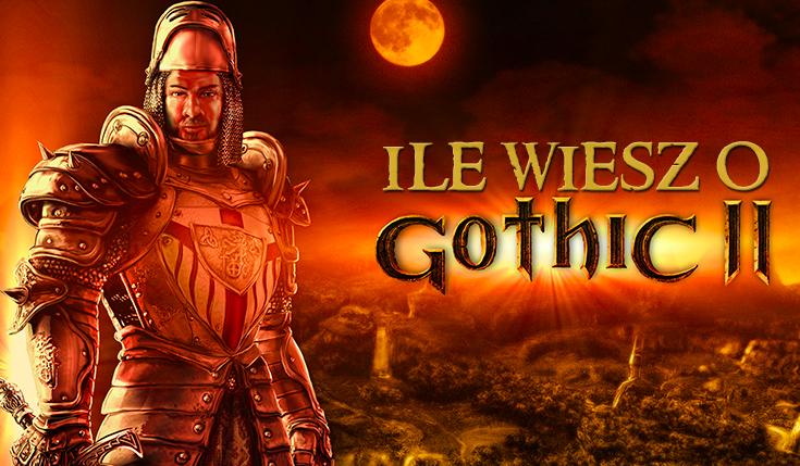 Jak dobrze znasz Gothic 2?