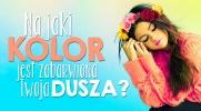 Ten wizualny Quiz powie Ci, na który kolor zabarwiona jest Twoja dusza!