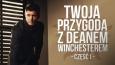 Twoja przygoda z Deanem Winchesterem - część I