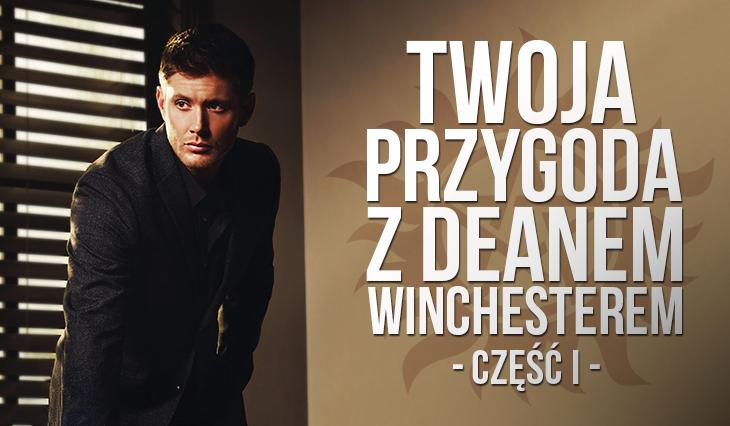 Twoja przygoda z Deanem Winchesterem – część I