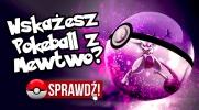 Czy uda Ci się wybrać Pokeball, w którym jest Mewtwo?