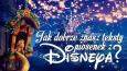 Jak dobrze znasz teksty piosenek z bajek Disneya?