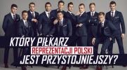 Który piłkarz reprezentacji Polski jest według Ciebie przystojniejszy?