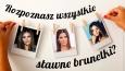 Czy uda Ci się rozpoznać wszystkie sławne brunetki?