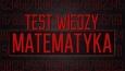 Test wiedzy - Matematyka