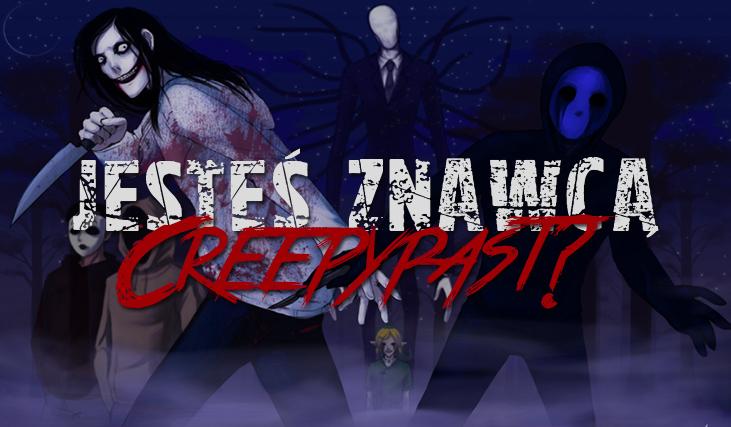 Czy można Cię nazwać znawcą Creepypast?