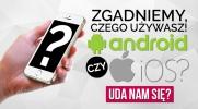 Zgadniemy, czy używasz Androida czy iOSa?