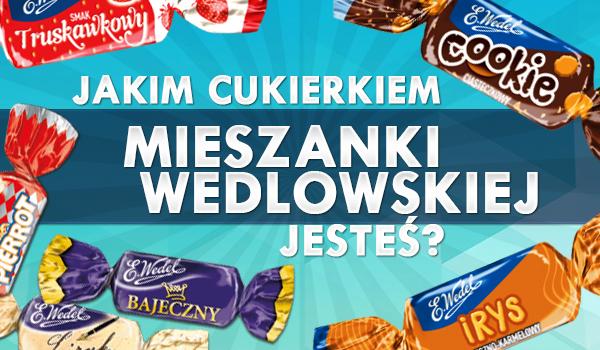 Jakim cukierkiem Mieszanki Wedlowskiej jesteś?