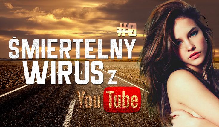 Śmiertelny wirus z YOUTUBE #0 [Wprowadzenie]