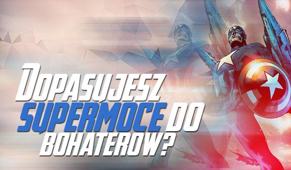 Czy dopasujesz supermoce do bohaterów?