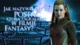 Jak nazywałaby się postać fikcyjna, którą zagrałabyś w filmie fantasy?