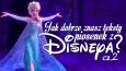 Jak dobrze znasz teksty piosenek z bajek Disneya? - część 2!