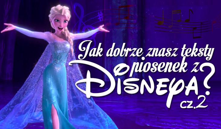 Jak Dobrze Znasz Teksty Piosenek Z Bajek Disneya Część 2