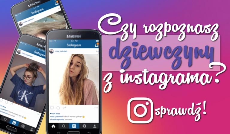 Czy rozpoznasz dziewczyny z Instagrama?