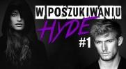 W poszukiwaniu Hyde #1