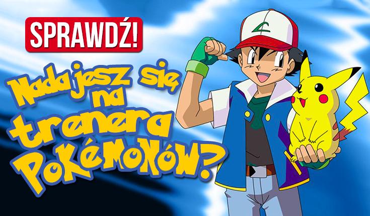 Czy nadajesz się na trenera Pokemonów?