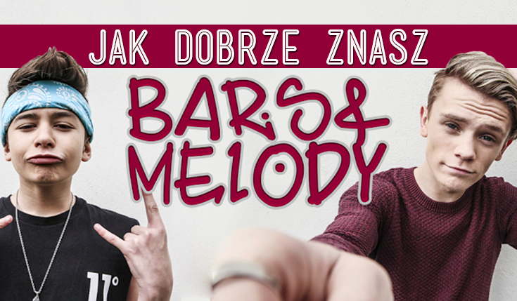 Jak dobrze znasz Bars&Melody?