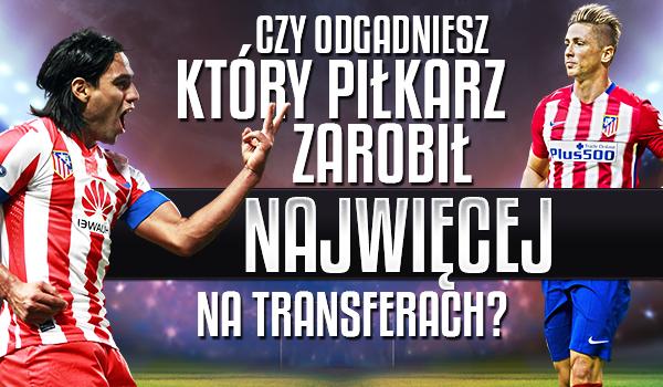 Czy uda Ci się odgadnąć, który piłkarz zarobił najwięcej na transferach?