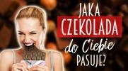 Jaka czekolada do Ciebie pasuje?