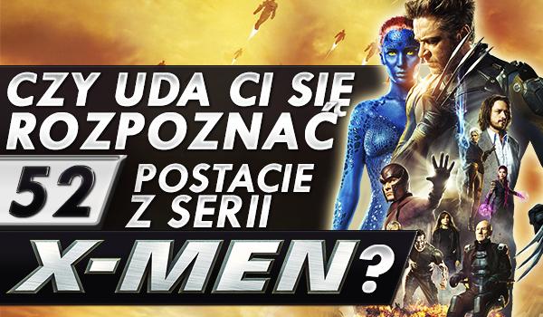 """Czy uda Ci się rozpoznać 52 postacie z serii """"X-Men""""?"""