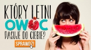 Który letni owoc do Ciebie pasuje?
