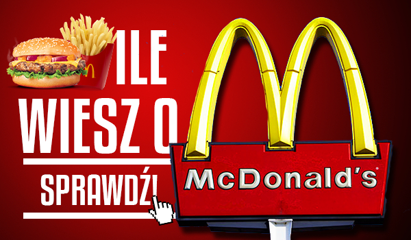 Ile wiesz o McDonald's?