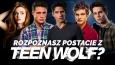 """Czy rozpoznasz postacie z serialu """"Teen Wolf""""?"""