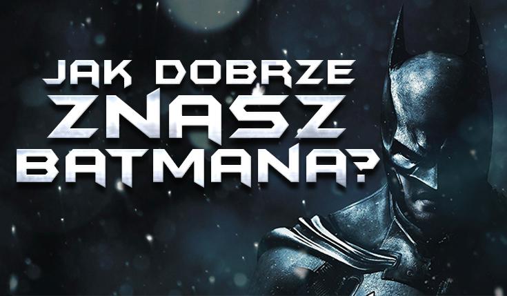 Test wiedzy o Batmanie!