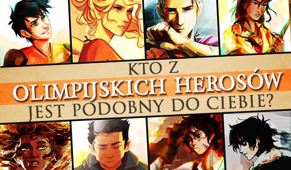 Kto z Olimpijskich Herosów jest podobny do Ciebie?
