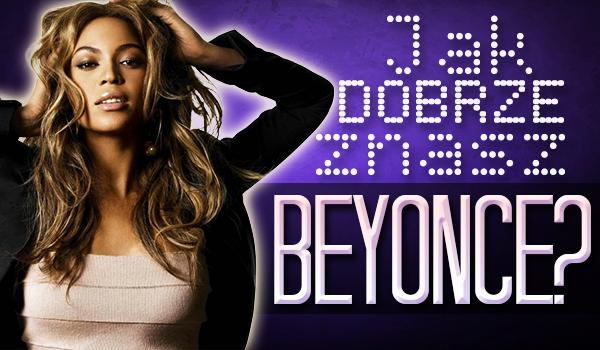 Jak dobrze znasz Beyonce?