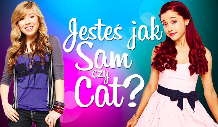 Jesteś bardziej jak Sam czy Cat?