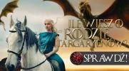 Jak wiele wiesz o rodzie Targaryenów?