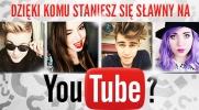 Dzięki komu staniesz się sławny na YouTubie?