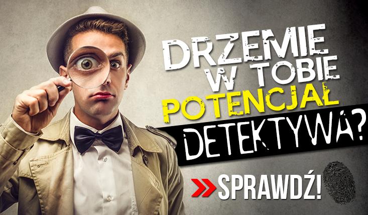 Czy drzemie w Tobie potencjał na detektywa?