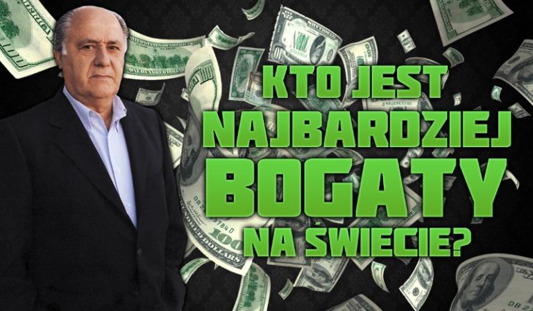 Czy zgadniesz, kto jest najbogatszym człowiekiem na świecie?
