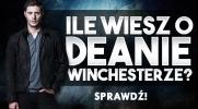 Ile wiesz o Deanie Winchesterze?