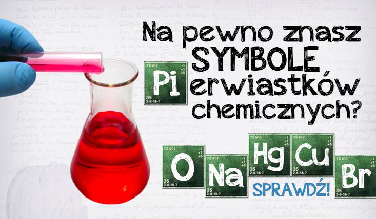Czy znasz symbole pierwiastków chemicznych?