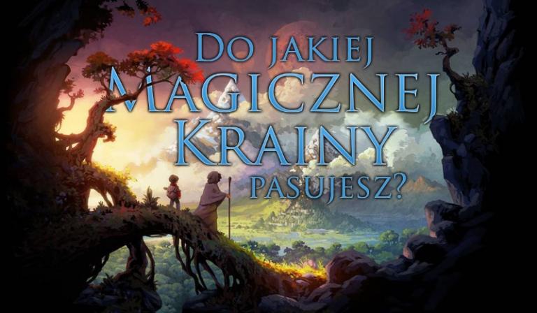 Do jakiej magicznej krainy pasujesz?