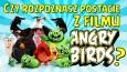 """Czy rozpoznasz postacie z filmu """"Angry Birds""""?"""