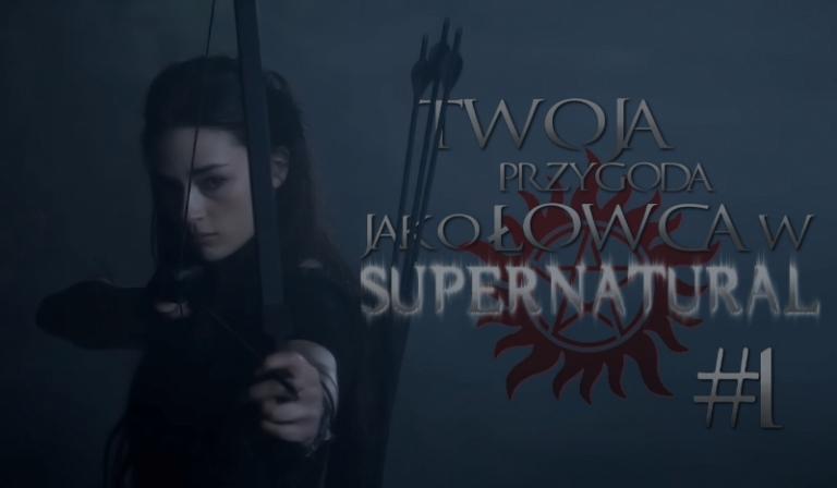 Twoja przygoda jako łowca w Supernatural #1
