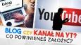 Powinieneś założyć bloga czy może kanał na YouTube?