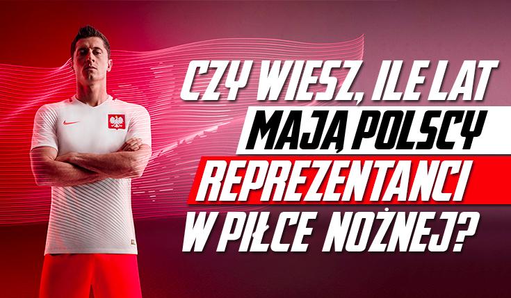 Czy zgadniesz, ile lat mają polscy reprezentanci w piłce nożnej?
