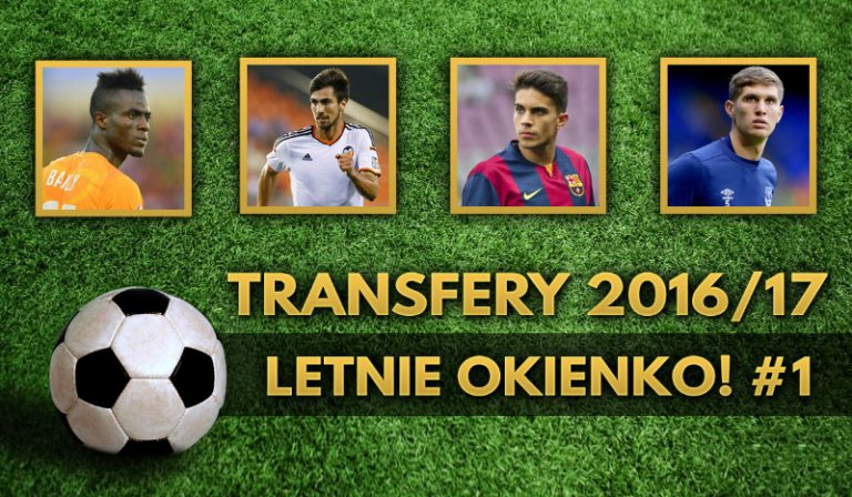 Transfery 2016/17 – letnie okienko! #1