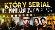 Który serial jest popularniejszy w Polsce?