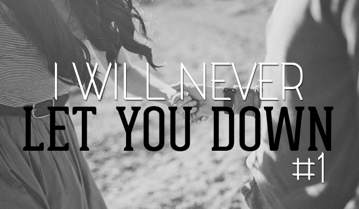 I Will Never Let You Down #1