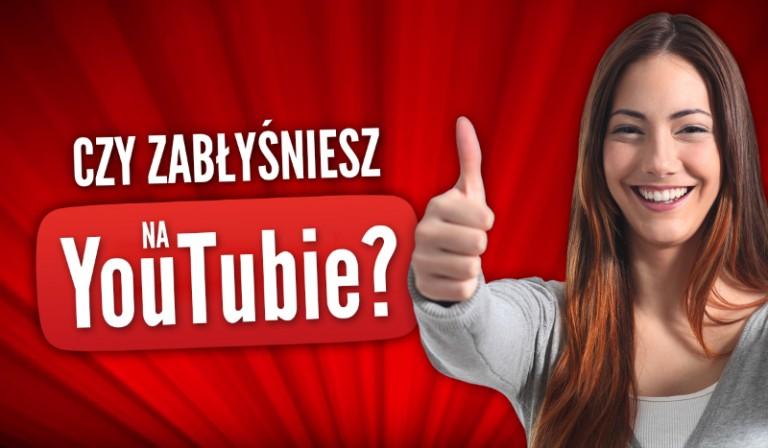 Czy zabłyśniesz na YouTubie?